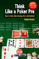 Think Like a Poker Pro: How to Study, Plan and Play Like a Professional